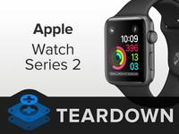 Apple Watch Series2拆解:内部升级不小